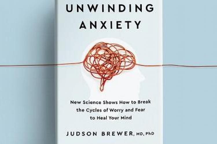 Jud Brewer's new book Unwinding Anxiety